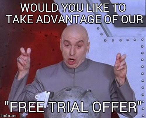 "Dr Evil Laser Meme | WOULD YOU LIKE TO TAKE ADVANTAGE OF OUR ""FREE TRIAL OFFER"" 