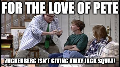 Matt Foley | FOR THE LOVE OF PETE ZUCKERBERG ISN'T GIVING AWAY JACK SQUAT! | image tagged in matt foley | made w/ Imgflip meme maker