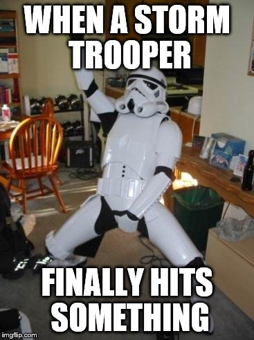 Star Wars Fan | WHEN A STORM TROOPER FINALLY HITS SOMETHING | image tagged in star wars fan | made w/ Imgflip meme maker