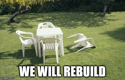 WE WILL REBUILD | made w/ Imgflip meme maker