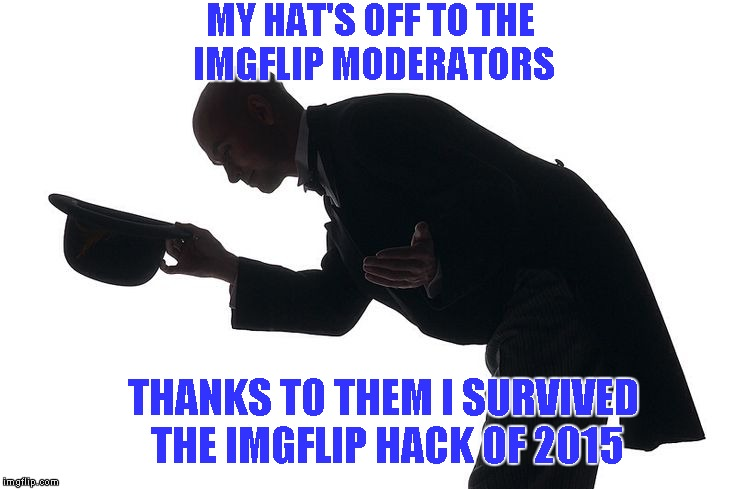 Thank you Imgflip moderators for saving the accounts of myself and all of my Imgflip friends...you guys are the BEST. | MY HAT'S OFF TO THE IMGFLIP MODERATORS THANKS TO THEM I SURVIVED THE IMGFLIP HACK OF 2015 | image tagged in bowing down,memes,funny,thank you,moderators | made w/ Imgflip meme maker