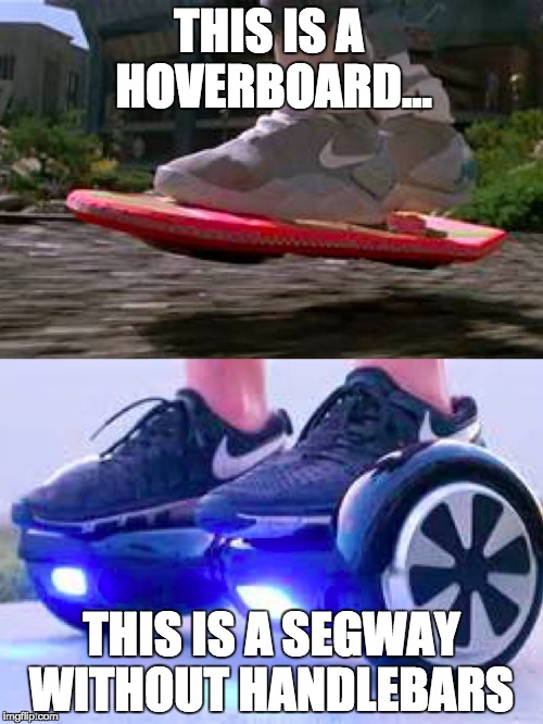 Michael J. Fox is twitching with disgust... | THIS IS A HOVERBOARD... THIS IS A SEGWAY WITHOUT HANDLEBARS | image tagged in hoverboard | made w/ Imgflip meme maker