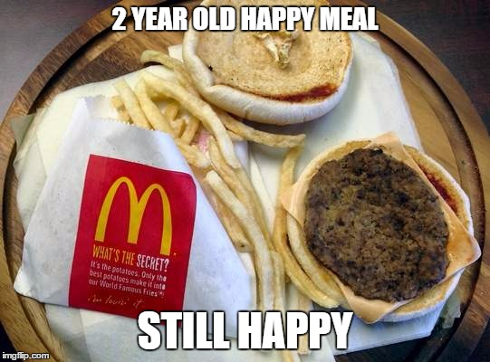 2 YEAR OLD HAPPY MEAL STILL HAPPY | made w/ Imgflip meme maker