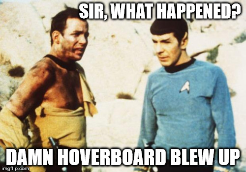 kirk | SIR, WHAT HAPPENED? DAMN HOVERBOARD BLEW UP | image tagged in kirk,segway,hoverboard | made w/ Imgflip meme maker