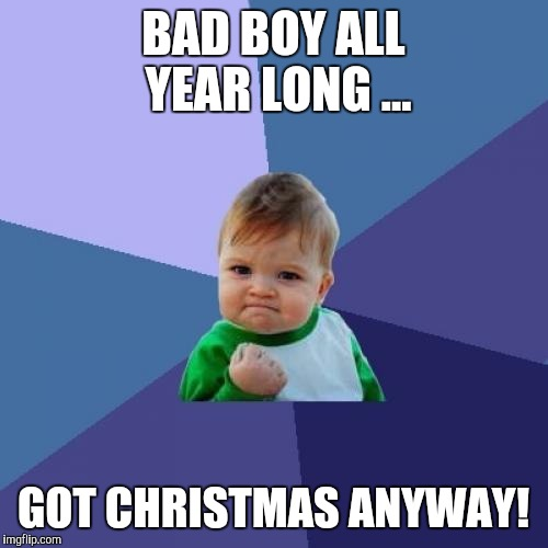 Christmas | BAD BOY ALL YEAR LONG ... GOT CHRISTMAS ANYWAY! | image tagged in memes,success kid,christmas,bad boy | made w/ Imgflip meme maker
