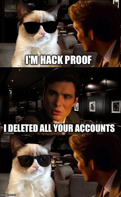 Inception GC 2 | I'M HACK PROOF I DELETED ALL YOUR ACCOUNTS | image tagged in inception gc 2 | made w/ Imgflip meme maker