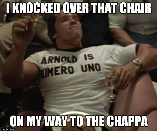 I KNOCKED OVER THAT CHAIR ON MY WAY TO THE CHAPPA | made w/ Imgflip meme maker
