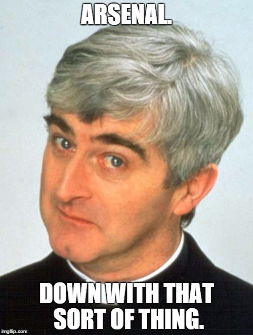 Father Ted | ARSENAL. DOWN WITH THAT SORT OF THING. | image tagged in memes,father ted | made w/ Imgflip meme maker