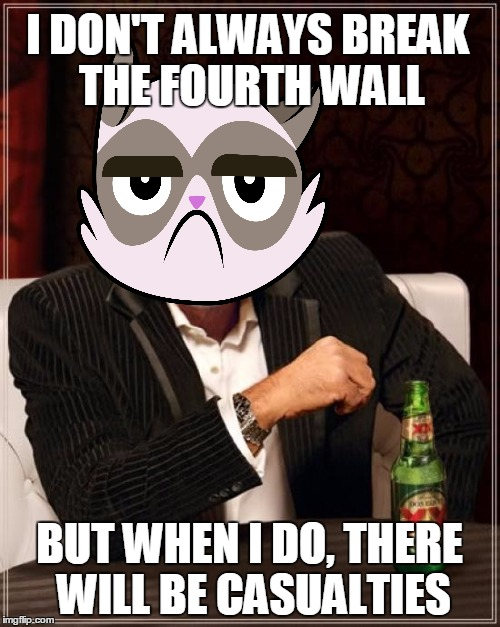The Most Interesting Man In The World Meme | I DON'T ALWAYS BREAK THE FOURTH WALL BUT WHEN I DO, THERE WILL BE CASUALTIES | image tagged in memes,the most interesting man in the world | made w/ Imgflip meme maker