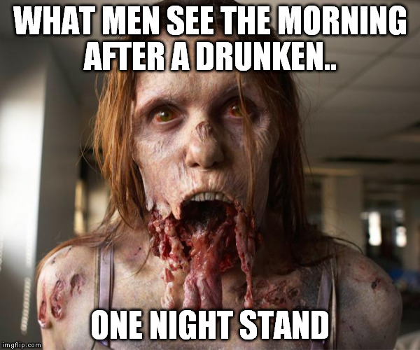 Zombie | WHAT MEN SEE THE MORNING AFTER A DRUNKEN.. ONE NIGHT STAND | image tagged in zombie | made w/ Imgflip meme maker
