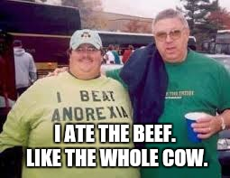 I ATE THE BEEF. LIKE THE WHOLE COW. | made w/ Imgflip meme maker
