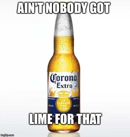 Corona | AIN'T NOBODY GOT LIME FOR THAT | image tagged in memes,corona | made w/ Imgflip meme maker