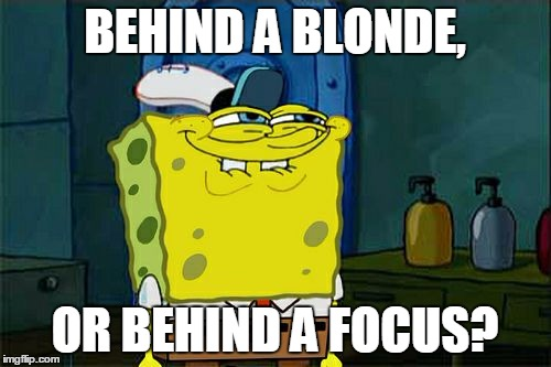 Dont You Squidward Meme | BEHIND A BLONDE, OR BEHIND A FOCUS? | image tagged in memes,dont you squidward | made w/ Imgflip meme maker