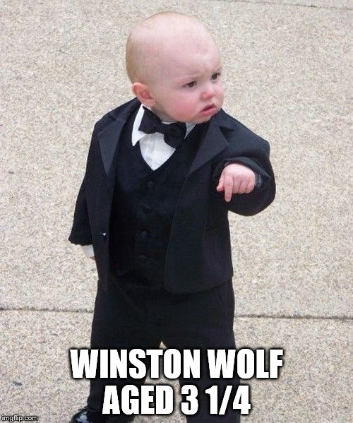 Kindergarten is 40 minutes away...I'll be there in 10 | WINSTON WOLF AGED 3 1/4 | image tagged in memes,baby godfather,winston wolf,the wolf,pulp fiction | made w/ Imgflip meme maker