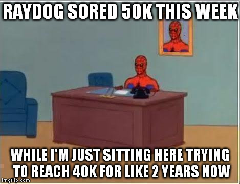 Spiderman Computer Desk | RAYDOG SORED 50K THIS WEEK WHILE I'M JUST SITTING HERE TRYING TO REACH 40K FOR LIKE 2 YEARS NOW | image tagged in memes,spiderman computer desk,spiderman | made w/ Imgflip meme maker