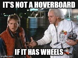 You Dummy! | IT'S NOT A HOVERBOARD IF IT HAS WHEELS | image tagged in marty,hoverboard,back to the future | made w/ Imgflip meme maker