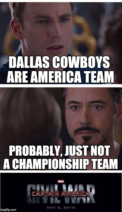 Dallas cowboys | DALLAS COWBOYS ARE AMERICA TEAM PROBABLY, JUST NOT A CHAMPIONSHIP TEAM | image tagged in memes,marvel civil war 1,dallas cowboys,nfl memes | made w/ Imgflip meme maker