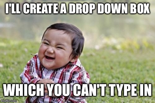 Evil Toddler Meme | I'LL CREATE A DROP DOWN BOX WHICH YOU CAN'T TYPE IN | image tagged in memes,evil toddler | made w/ Imgflip meme maker
