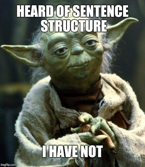 Star Wars Yoda Meme | HEARD OF SENTENCE STRUCTURE I HAVE NOT | image tagged in memes,star wars yoda | made w/ Imgflip meme maker