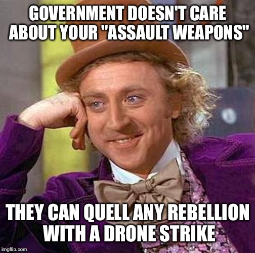 "What you never hear from The NRA | GOVERNMENT DOESN'T CARE ABOUT YOUR ""ASSAULT WEAPONS"" THEY CAN QUELL ANY REBELLION WITH A DRONE STRIKE 