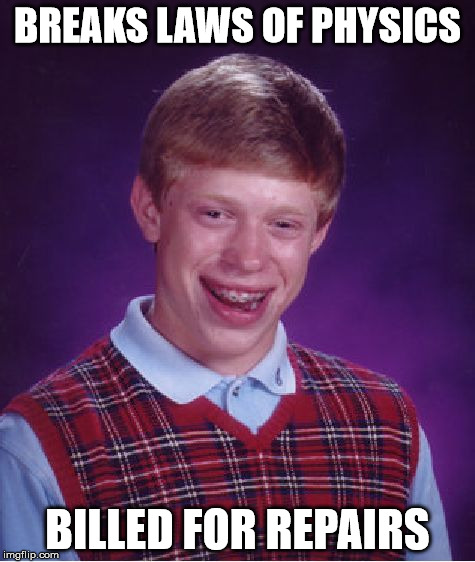 Bad Luck Brian Meme | BREAKS LAWS OF PHYSICS BILLED FOR REPAIRS | image tagged in memes,bad luck brian | made w/ Imgflip meme maker