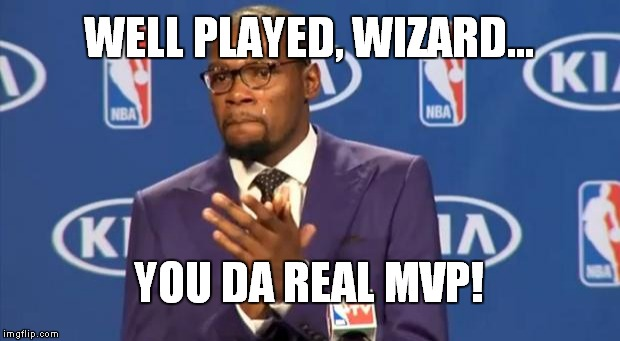 You The Real MVP Meme | WELL PLAYED, WIZARD... YOU DA REAL MVP! | image tagged in memes,you the real mvp | made w/ Imgflip meme maker