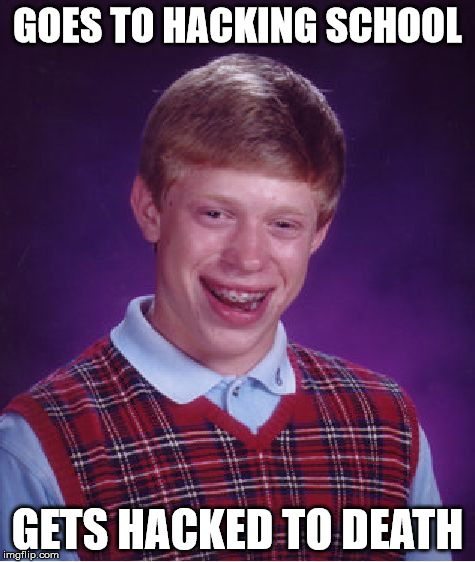Bad Luck Brian Meme | GOES TO HACKING SCHOOL GETS HACKED TO DEATH | image tagged in memes,bad luck brian | made w/ Imgflip meme maker
