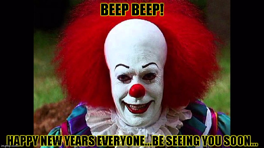 BEEP BEEP! HAPPY NEW YEARS EVERYONE...BE SEEING YOU SOON... | image tagged in beep beep | made w/ Imgflip meme maker