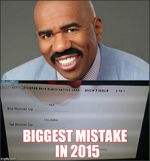 Miss Universe 2015 | BIGGEST MISTAKE  IN 2015 | image tagged in miss universe 2015 | made w/ Imgflip meme maker