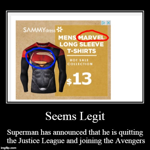 Seems Legit | Superman has announced that he is quitting the Justice League and joining the Avengers | image tagged in funny,demotivationals | made w/ Imgflip demotivational maker
