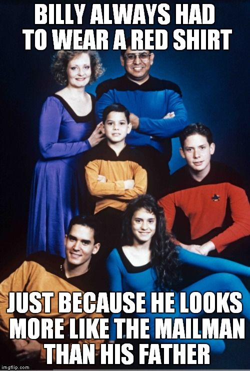 The mailman delivered a red shirt | BILLY ALWAYS HAD TO WEAR A RED SHIRT JUST BECAUSE HE LOOKS MORE LIKE THE MAILMAN THAN HIS FATHER | image tagged in star trek,red shirt,family photo,ironic,funny | made w/ Imgflip meme maker