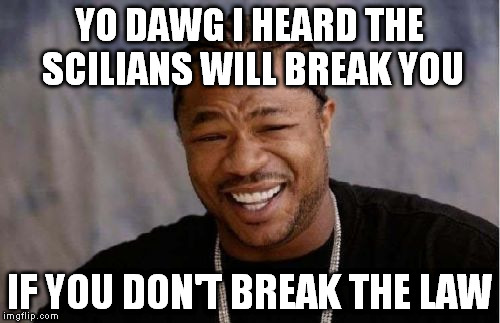 Yo Dawg Heard You Meme | YO DAWG I HEARD THE SCILIANS WILL BREAK YOU IF YOU DON'T BREAK THE LAW | image tagged in memes,yo dawg heard you | made w/ Imgflip meme maker