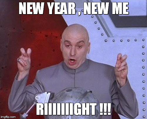 Dr Evil Laser Meme | NEW YEAR , NEW ME RIIIIIIIGHT !!! | image tagged in memes,dr evil laser | made w/ Imgflip meme maker