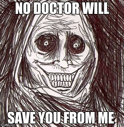Unwanted House Guest | NO DOCTOR WILL SAVE YOU FROM ME | image tagged in memes,unwanted house guest | made w/ Imgflip meme maker