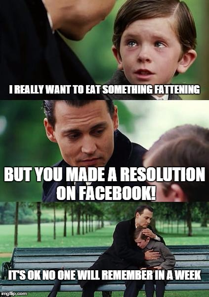 Finding Neverland Meme | I REALLY WANT TO EAT SOMETHING FATTENING BUT YOU MADE A RESOLUTION ON FACEBOOK! IT'S OK NO ONE WILL REMEMBER IN A WEEK | image tagged in memes,finding neverland | made w/ Imgflip meme maker