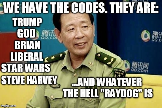 "WE HAVE THE CODES. THEY ARE: TRUMP GOD BRIAN LIBERAL STAR WARS STEVE HARVEY ...AND WHATEVER THE HELL ""RAYDOG"" IS 
