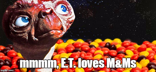 mmmm, E.T. loves M&Ms | made w/ Imgflip meme maker