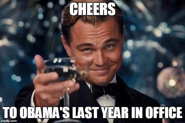 Leonardo Dicaprio Cheers Meme | CHEERS TO OBAMA'S LAST YEAR IN OFFICE | image tagged in memes,leonardo dicaprio cheers | made w/ Imgflip meme maker