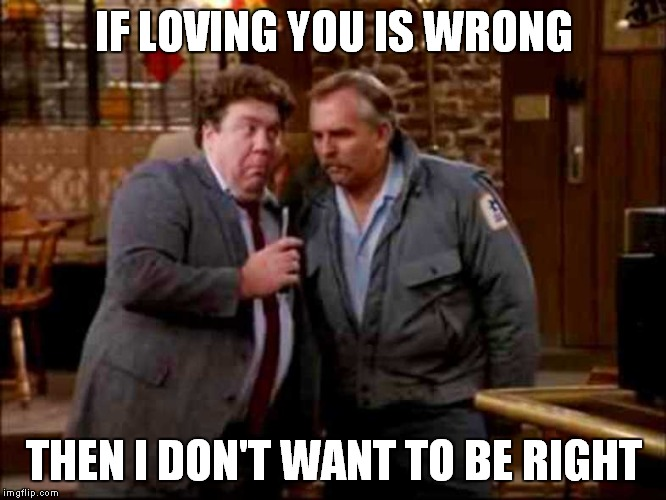 IF LOVING YOU IS WRONG THEN I DON'T WANT TO BE RIGHT | made w/ Imgflip meme maker