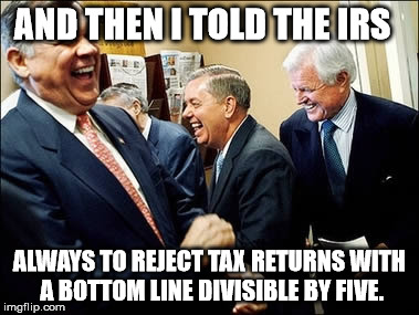 Men Laughing | AND THEN I TOLD THE IRS ALWAYS TO REJECT TAX RETURNS WITH A BOTTOM LINE DIVISIBLE BY FIVE. | image tagged in memes,men laughing | made w/ Imgflip meme maker