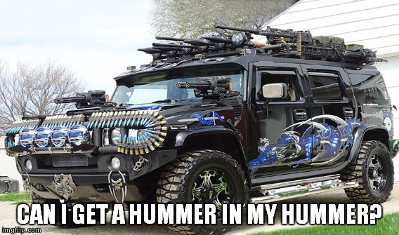 CAN I GET A HUMMER IN MY HUMMER? | made w/ Imgflip meme maker
