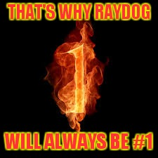 THAT'S WHY RAYDOG WILL ALWAYS BE #1 | made w/ Imgflip meme maker