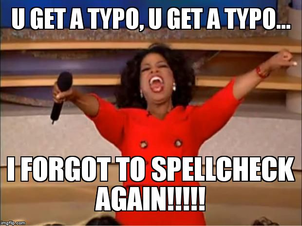 Oprah You Get A Meme | U GET A TYPO, U GET A TYPO... I FORGOT TO SPELLCHECK AGAIN!!!!! | image tagged in memes,oprah you get a | made w/ Imgflip meme maker