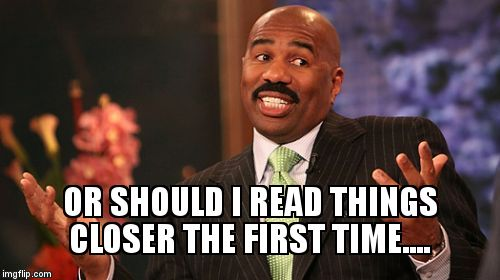 Steve Harvey Meme | OR SHOULD I READ THINGS CLOSER THE FIRST TIME.... | image tagged in memes,steve harvey | made w/ Imgflip meme maker