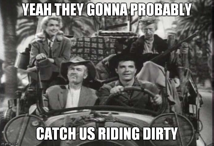 YEAH THEY GONNA PROBABLY CATCH US RIDING DIRTY | made w/ Imgflip meme maker