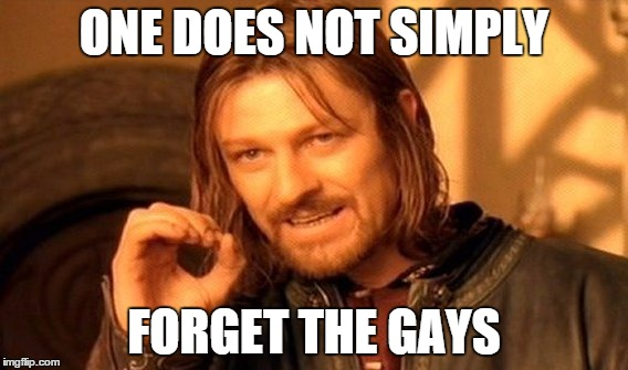 One Does Not Simply Meme | ONE DOES NOT SIMPLY FORGET THE GAYS | image tagged in memes,one does not simply | made w/ Imgflip meme maker