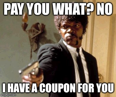 Sometimes you need to get a little Jules Winnfield on the grocery clerk. | PAY YOU WHAT? NO I HAVE A COUPON FOR YOU | image tagged in memes,say that again i dare you,coupon,pulp fiction | made w/ Imgflip meme maker