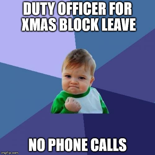 Success Kid Meme | DUTY OFFICER FOR XMAS BLOCK LEAVE NO PHONE CALLS | image tagged in memes,success kid,CanadianForces | made w/ Imgflip meme maker