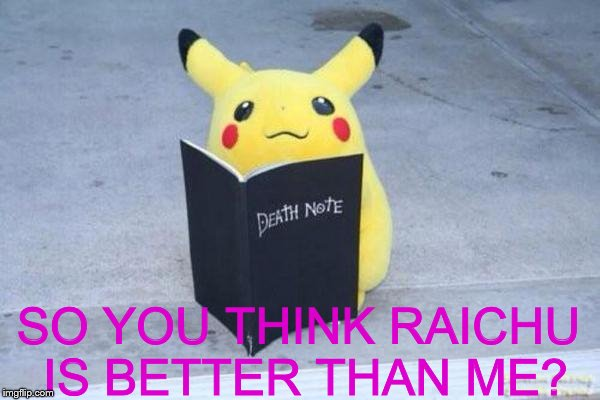 SO YOU THINK RAICHU IS BETTER THAN ME? | image tagged in pokemon,death note | made w/ Imgflip meme maker