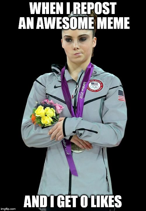 Damn, I thought I had it made | WHEN I REPOST AN AWESOME MEME AND I GET 0 LIKES | image tagged in memes,mckayla maroney not impressed2 | made w/ Imgflip meme maker
